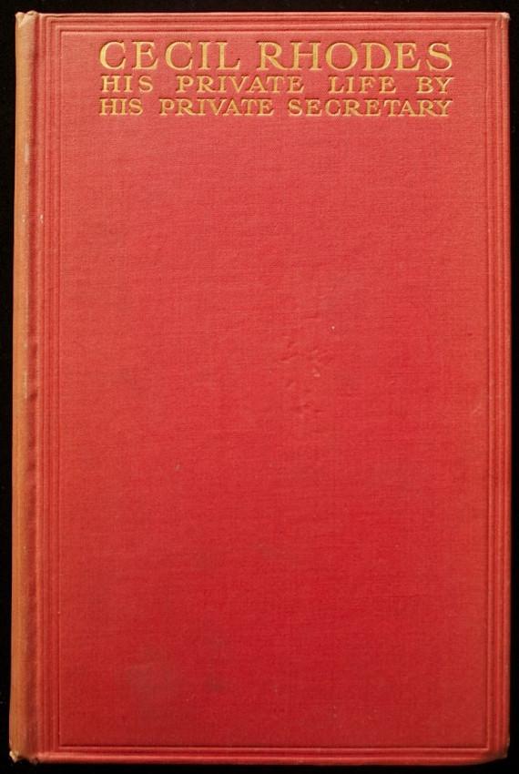 CECIL RHODES - His Private Life By His Private Secretary (1911)