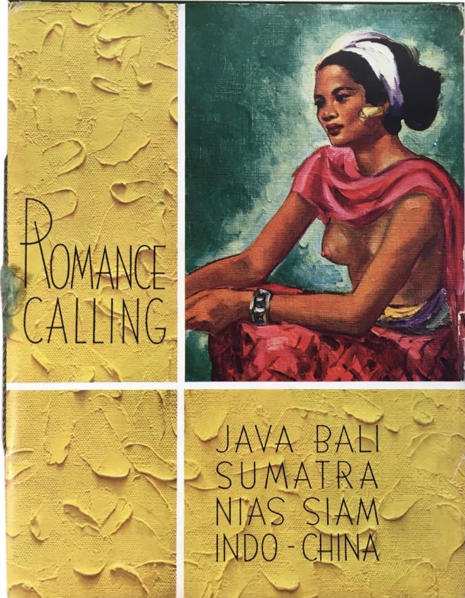 Romance Calling - Java Bali Sumatra Nias Siam Indo-China.