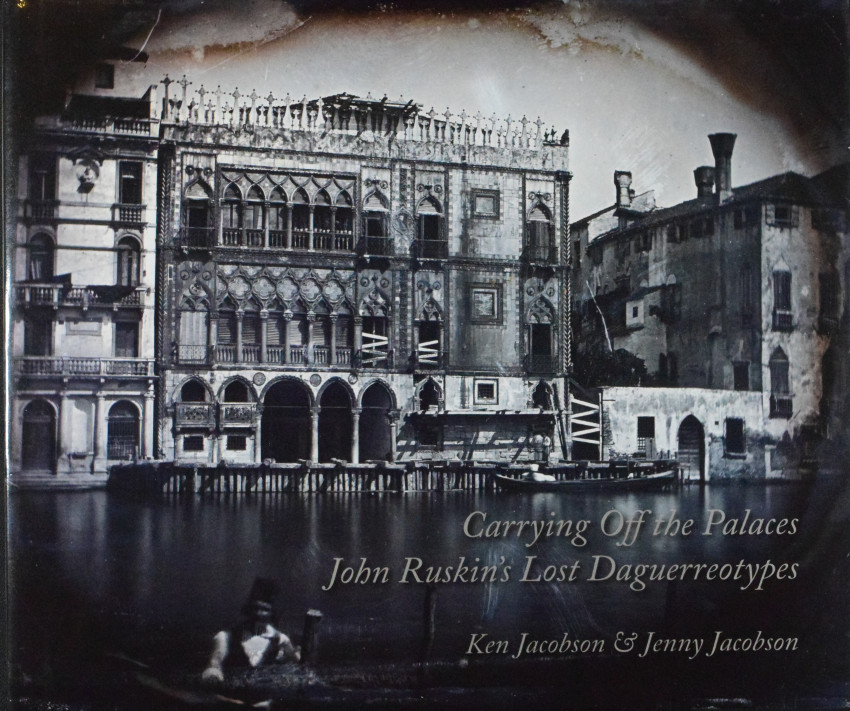 Carrying Off the Palaces: John Ruskin's Lost Daguerreotypes