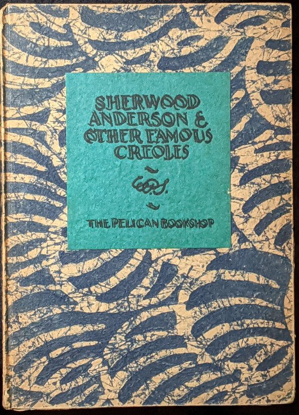 Sherwood Anderson & Other Famous Creoles: a Gallery of Contemporary New Orleans - Copy Number One