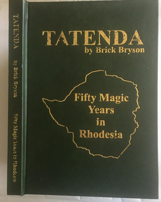 Tatenda. Fifty Magic Years in Rhodesia (signed hard-cover edition)