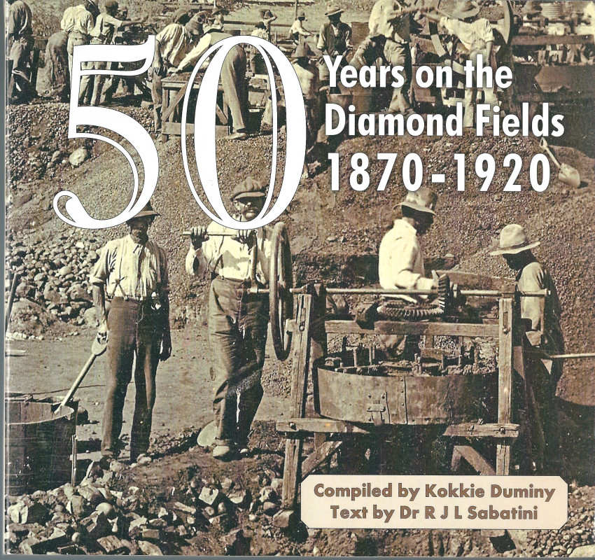 50 Years on the Diamond Fields 1870-1920 (SIGNED )