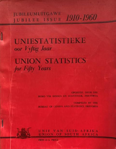 UNION STATISTICS FOR FIFTY YEARS = UNIESTATISTIEKE OOR VYFTIG JAAR: