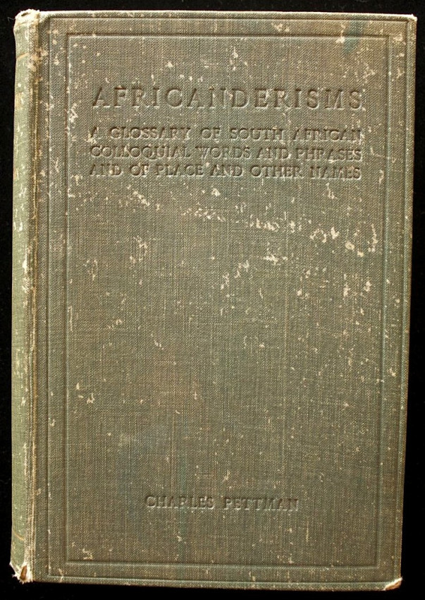 AFRICANDERISMS - A Glossary of South African Colloquial Words and Phrases and of Place and other Names (1913)