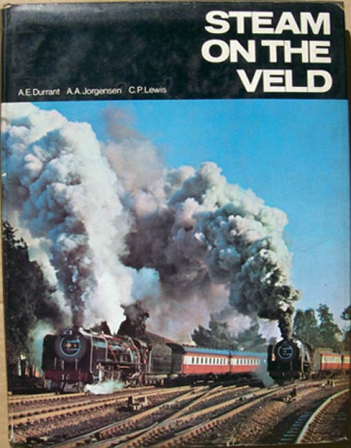 Steam on the Veld - Steam in South Africa during the 60's (Signed by A.E.Durrant)