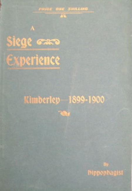A siege experience, Kimberley, 1899-1900