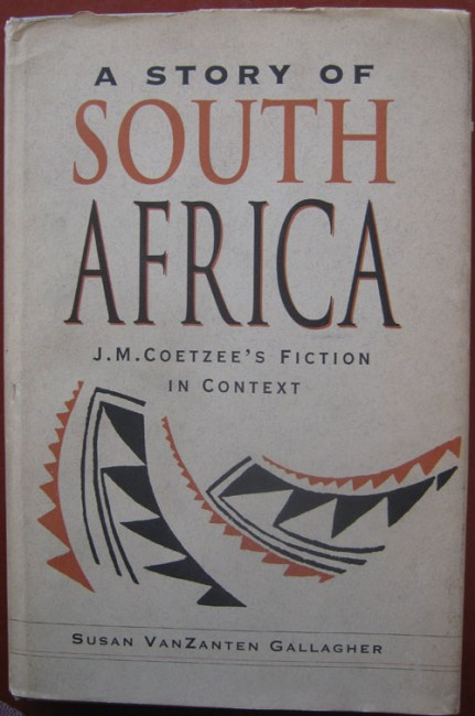 A Story of South Africa: J.M. Coetzee's Fiction in Context