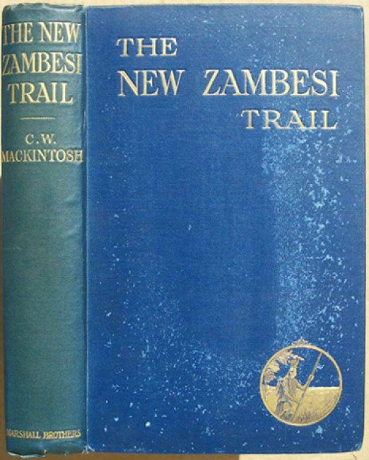 The New Zambesi Trail - A Record of Two Journeys to North-Western Rhodesia (1903 & 1920)