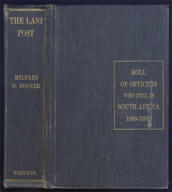 """THE \""""LAST POST\"""": THE \""""LAST POST\"""": BEING A ROLL OF ALL OFFICERS (NAVAL, MILITARY AND COLONIAL) WHO GAVE THEIR LIVES FOR THEIR QUEEN. KING AND COUNTRY, IN THE SOUTH AFRICAN WAR, 1899 - 1902"""