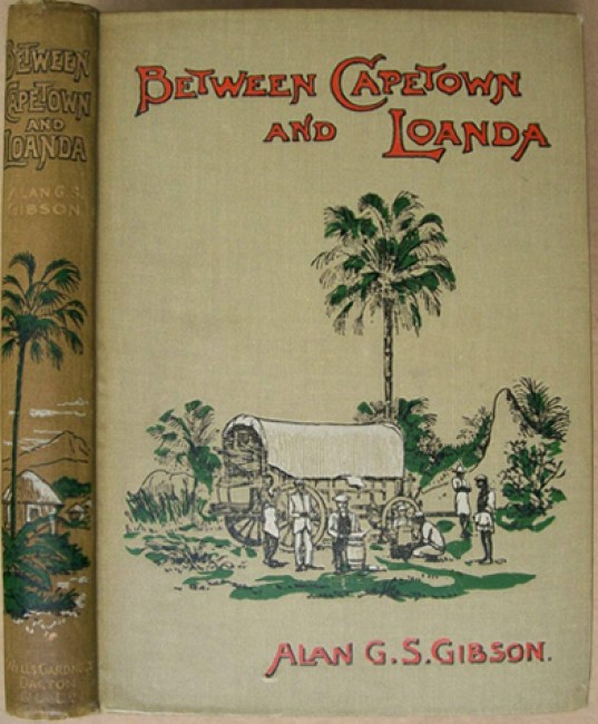 Between Cape Town and Loanda - A Record of Two Journeys in South West Africa