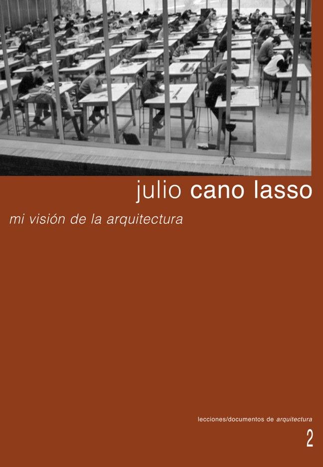 Lecciones 02 JULIO CANO LASSO, mi visión de la arquitectura