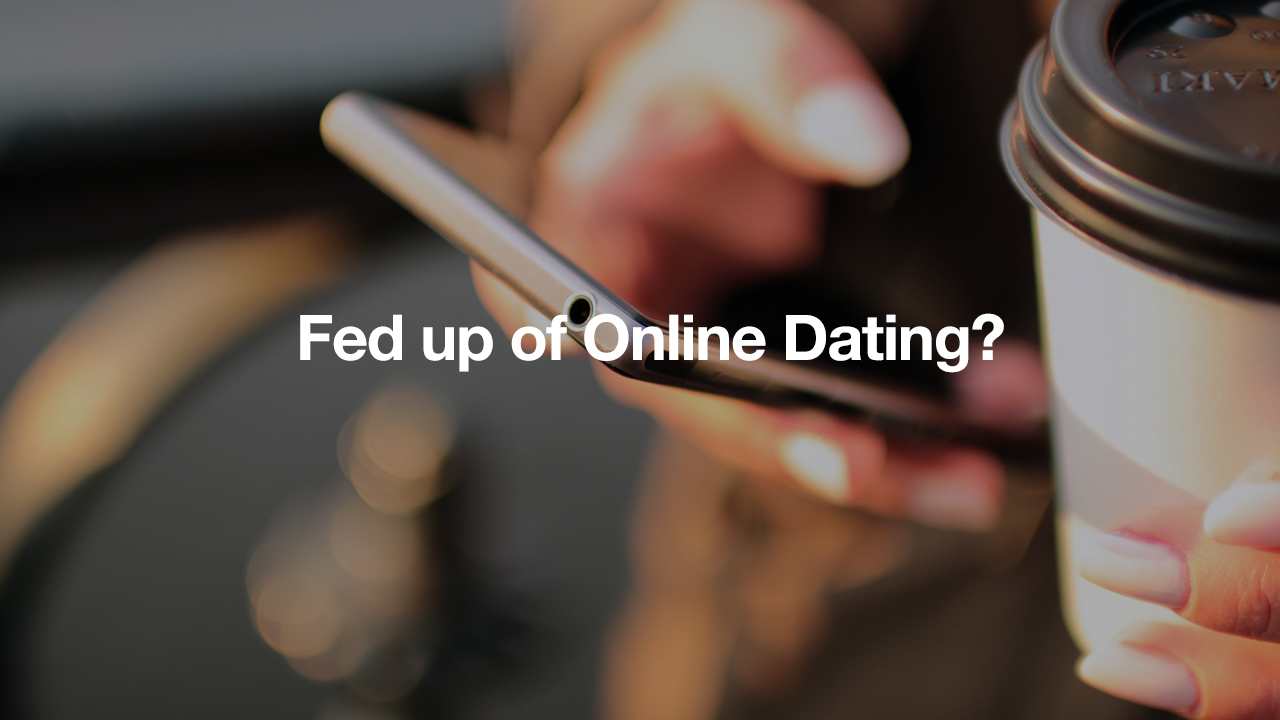 Fed up online dating