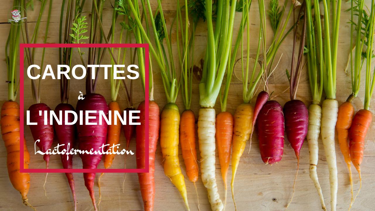 La lactofermentation des carottes à l'indienne