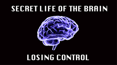 Losing Control | Secret Life Of The Brain