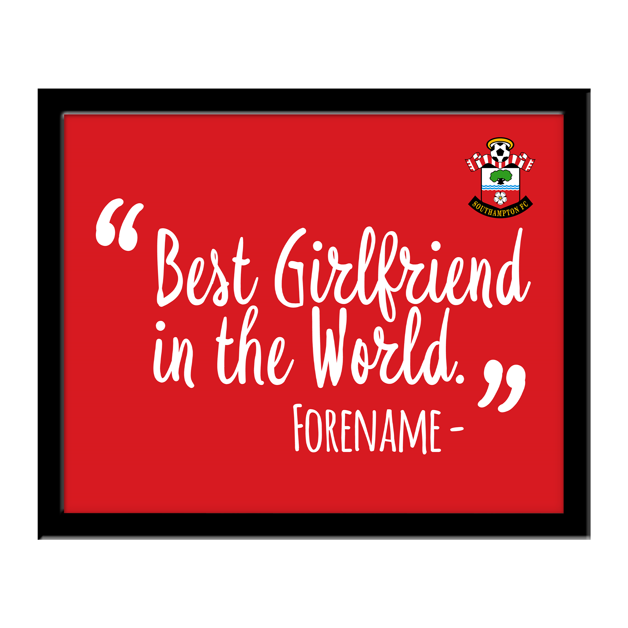 Southampton FC Best Girlfriend In The World 10 x 8 Photo Framed