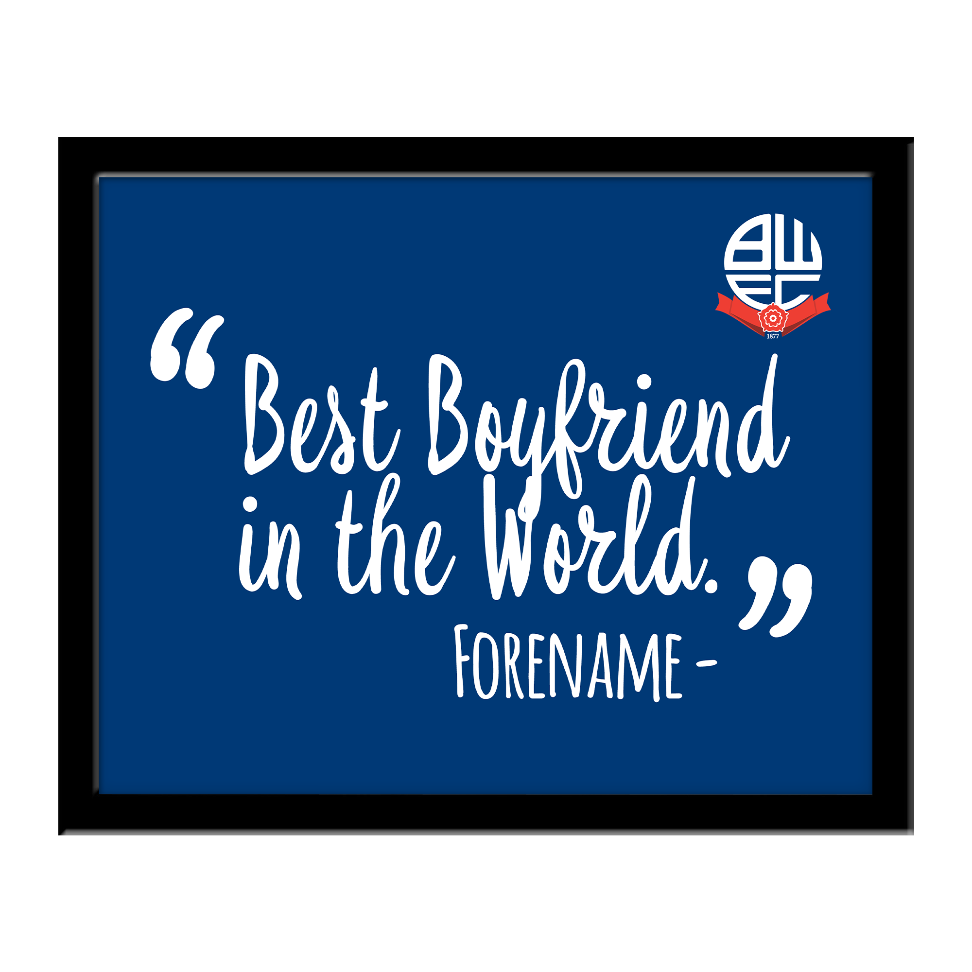 Bolton Wanderers Best Boyfriend In The World 10 x 8 Photo Framed
