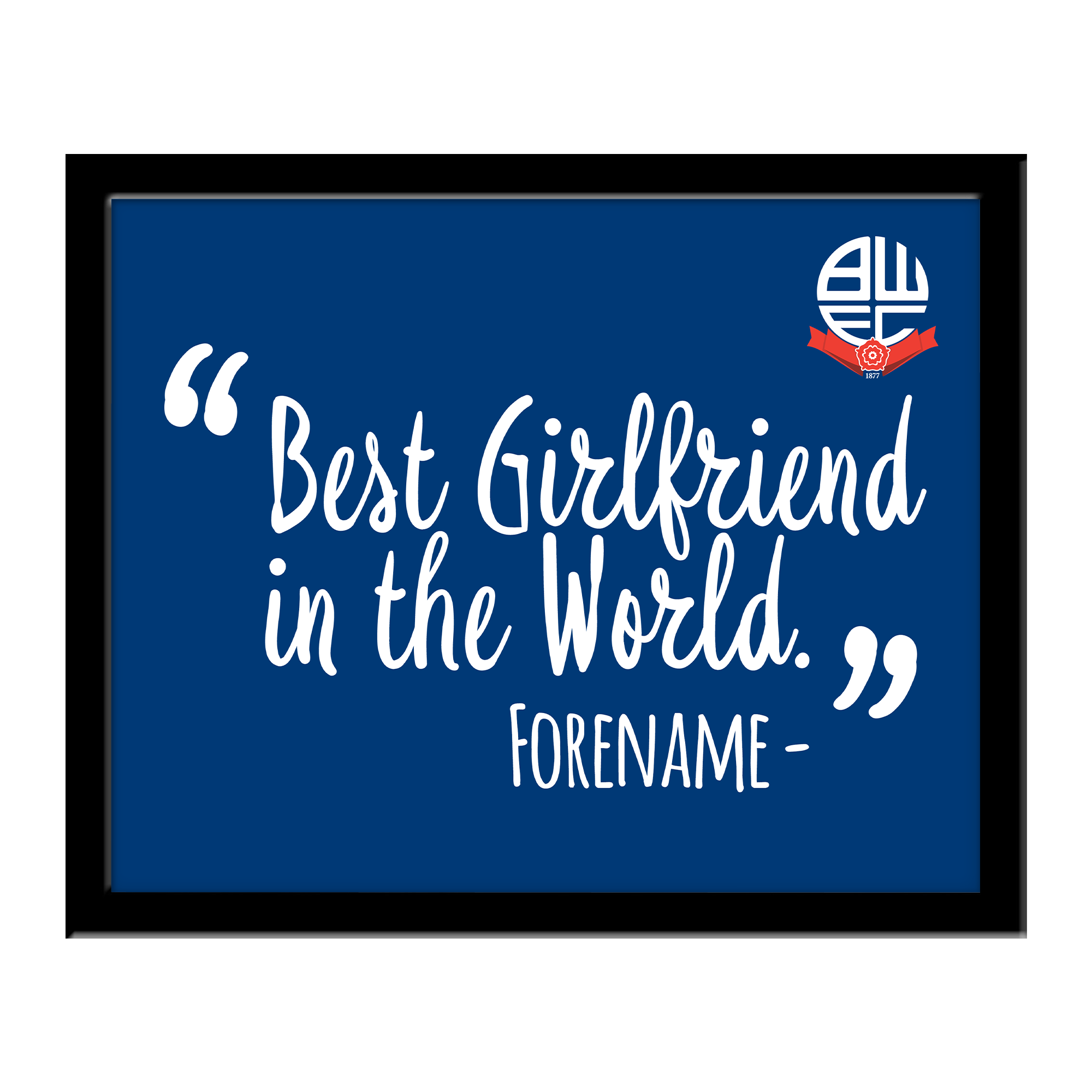 Bolton Wanderers Best Girlfriend In The World 10 x 8 Photo Framed