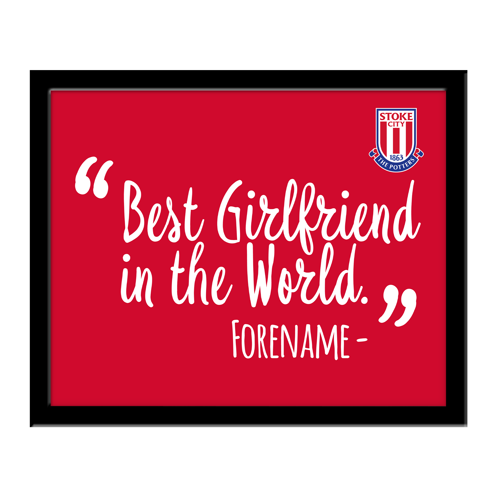Stoke City FC Best Girlfriend In The World 10 x 8 Photo Framed