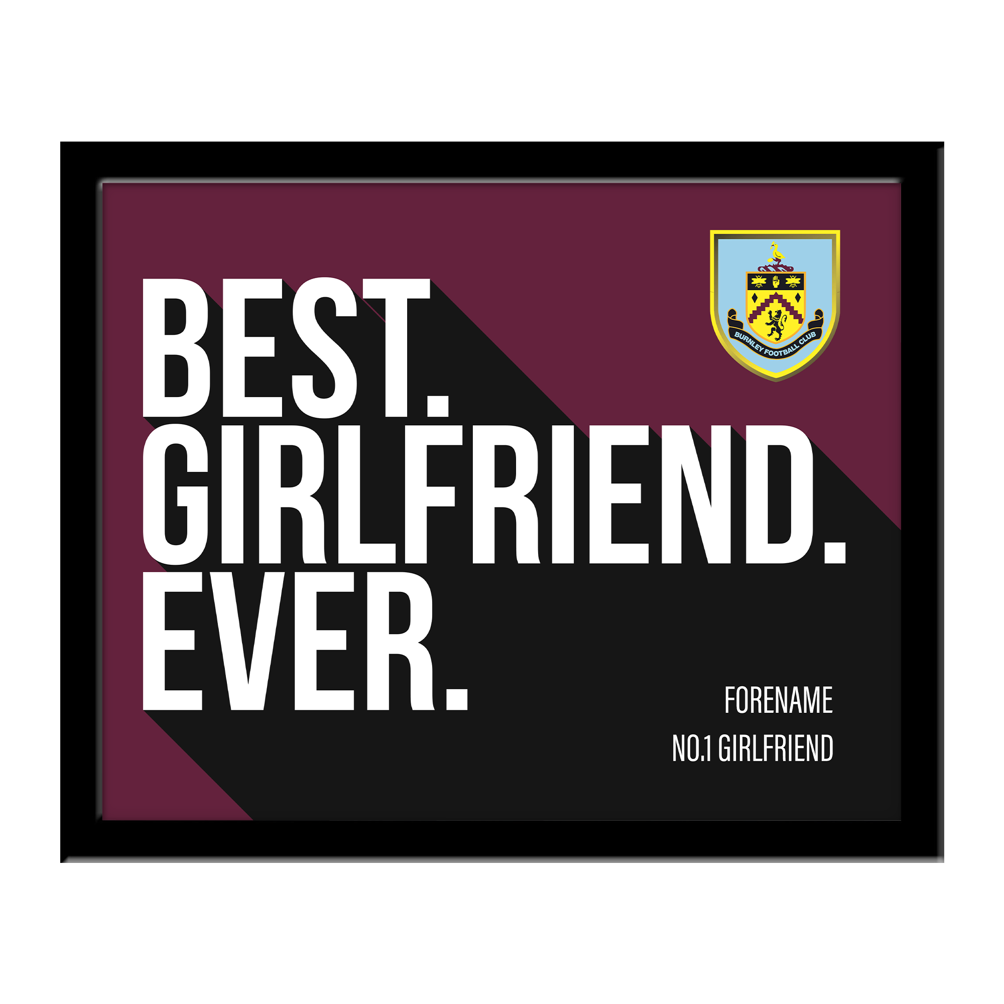 Burnley FC Best Girlfriend Ever 10 x 8 Photo Framed