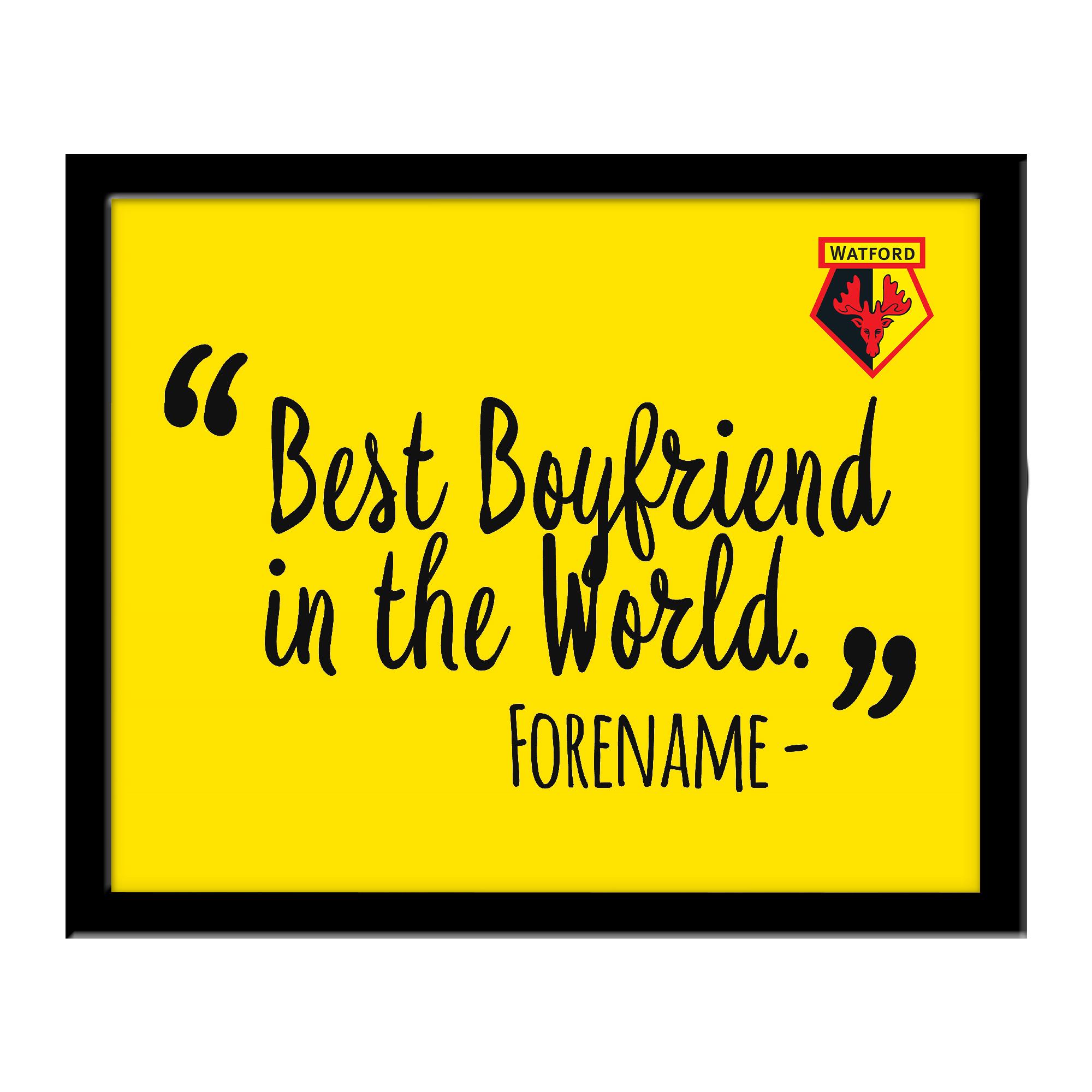 Watford FC Best Boyfriend In The World 10 x 8 Photo Framed