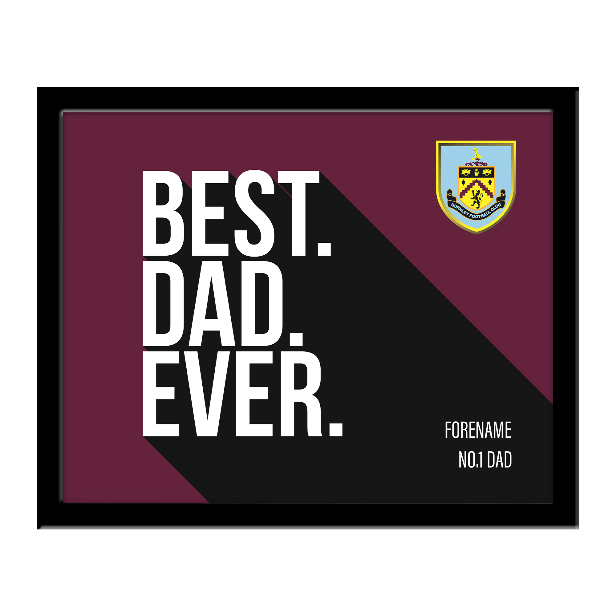 Burnley FC Best Dad Ever 10 x 8 Photo Framed
