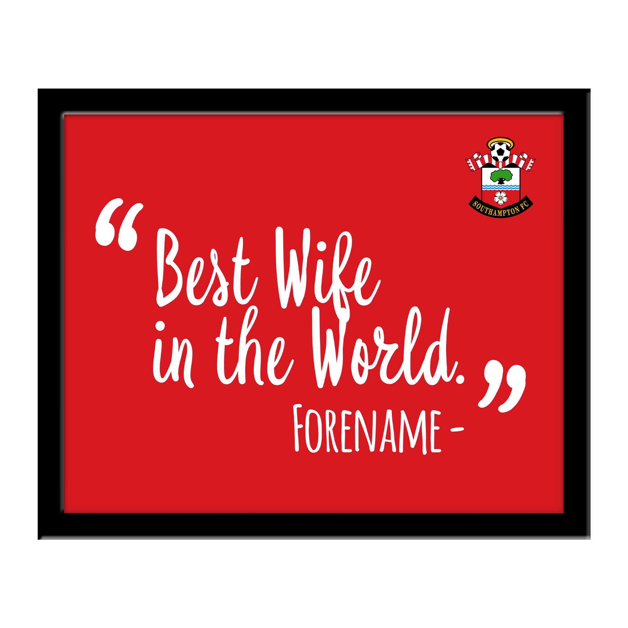Southampton FC Best Wife In The World 10 x 8 Photo Framed