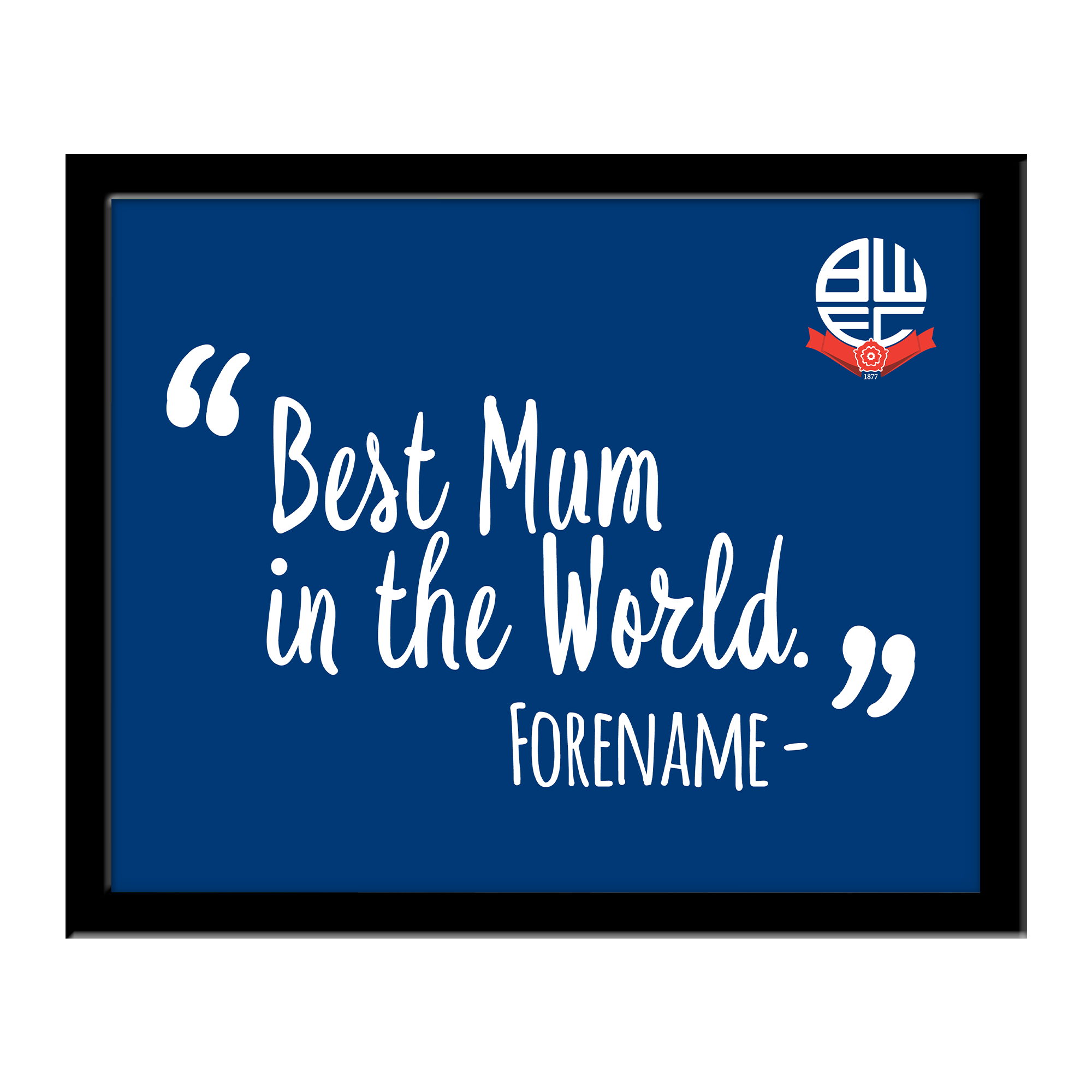 Bolton Wanderers Best Mum In The World 10 x 8 Photo Framed