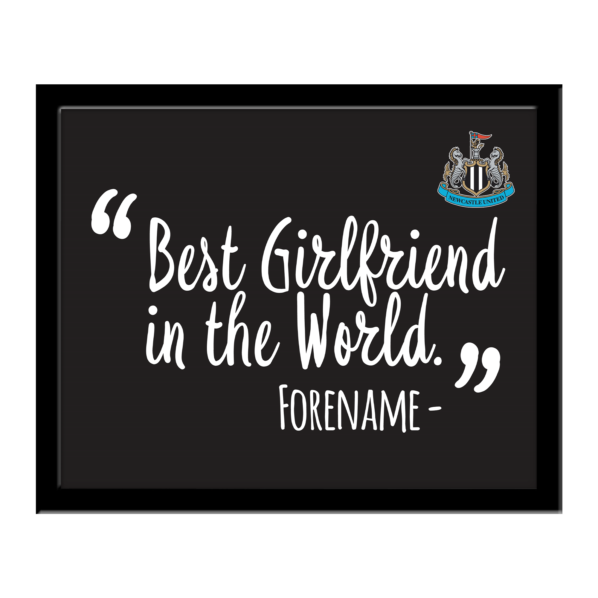 Newcastle United FC Best Girlfriend In The World 10 x 8 Photo Framed