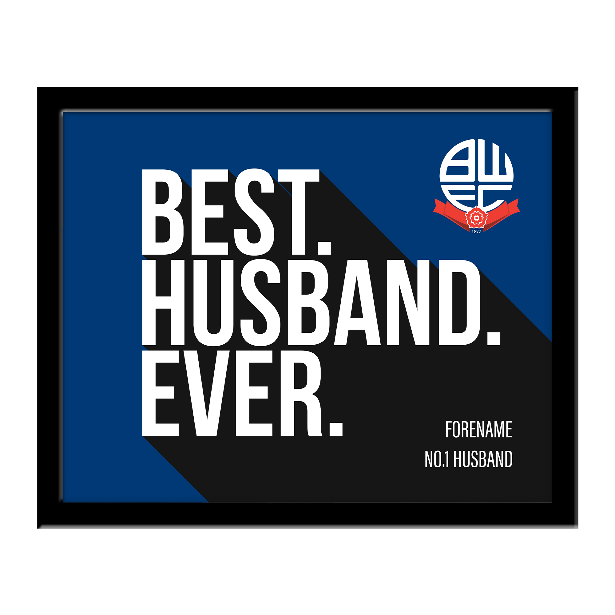 Bolton Wanderers Best Husband Ever 10 x 8 Photo Framed