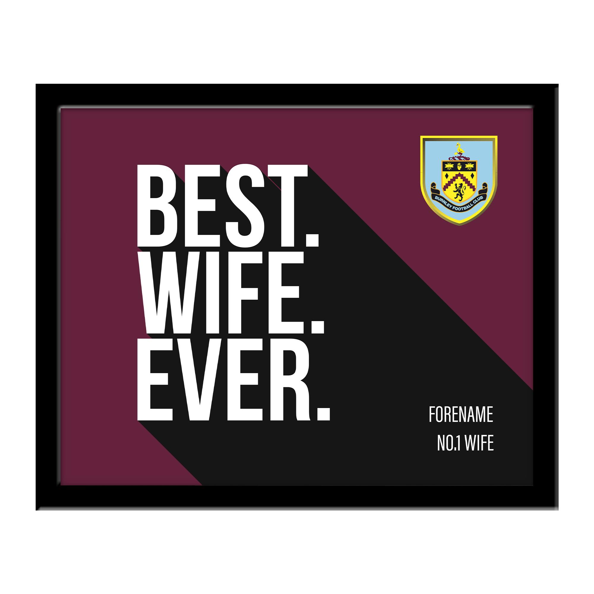 Burnley FC Best Wife Ever 10 x 8 Photo Framed