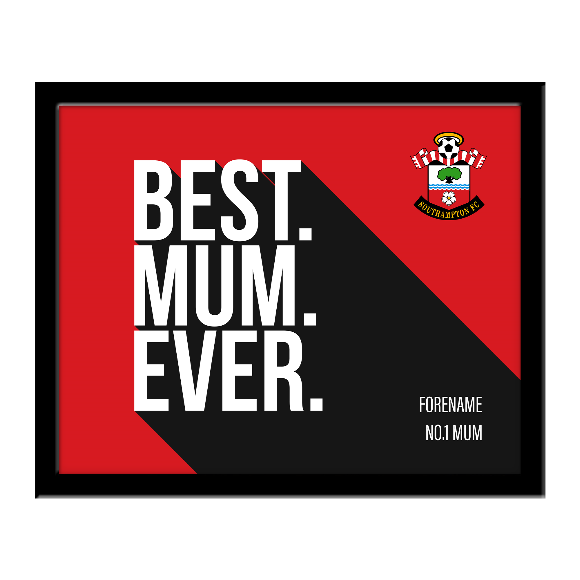 Southampton FC Best Mum Ever 10 x 8 Photo Framed