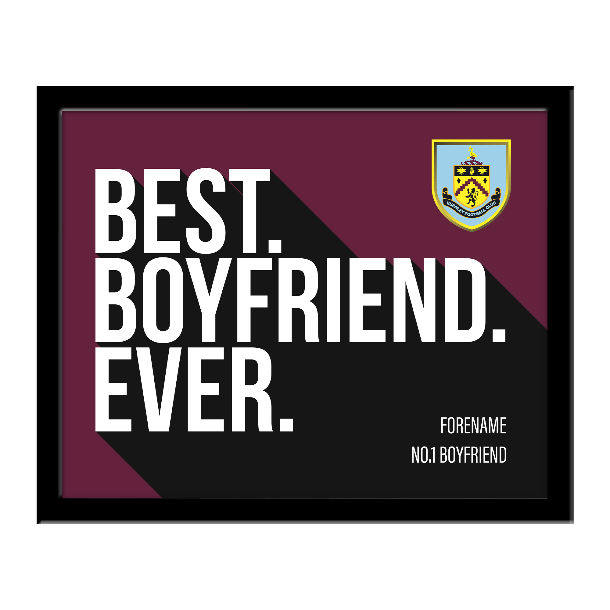 Burnley FC Best Boyfriend Ever 10 x 8 Photo Framed
