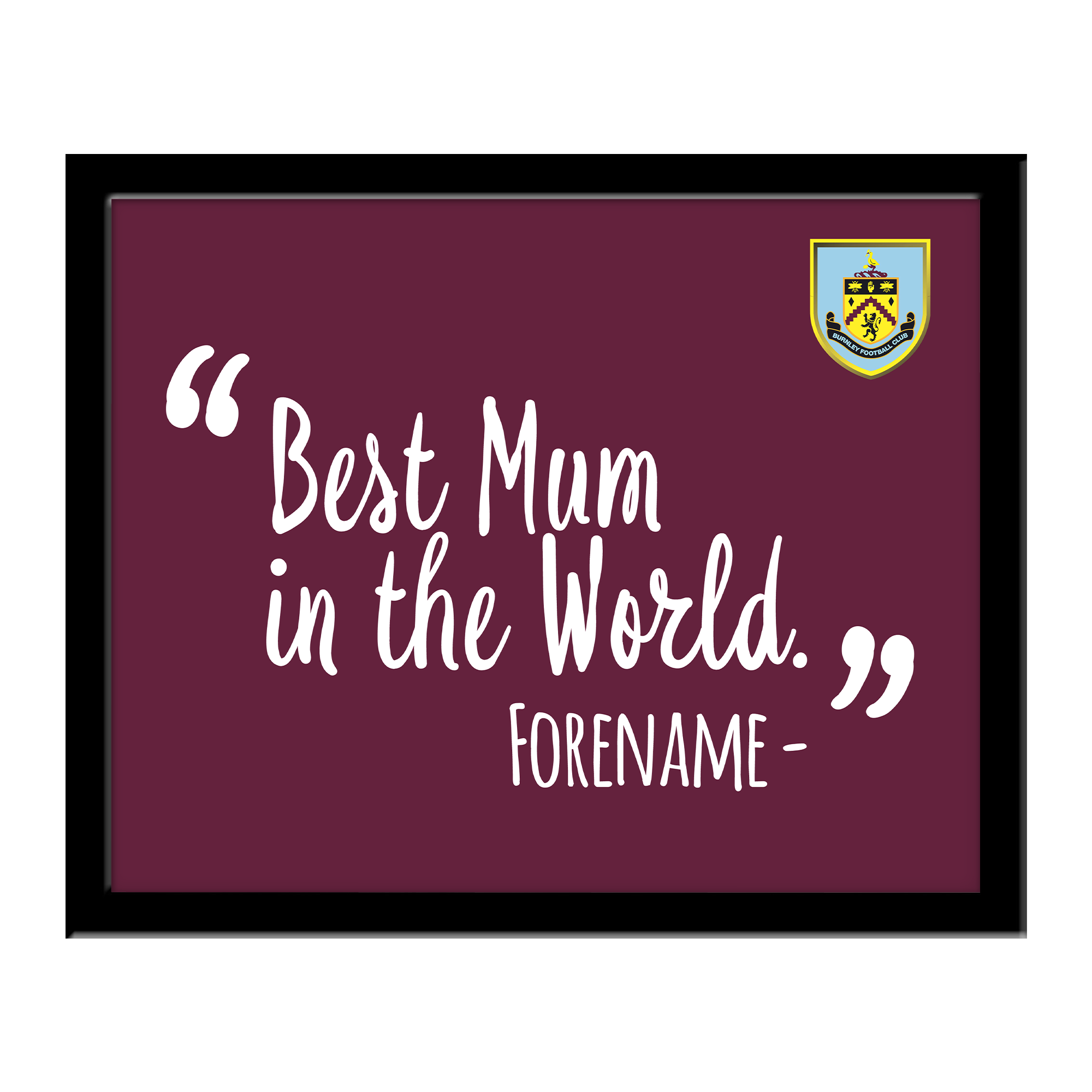 Burnley FC Best Mum In The World 10 x 8 Photo Framed