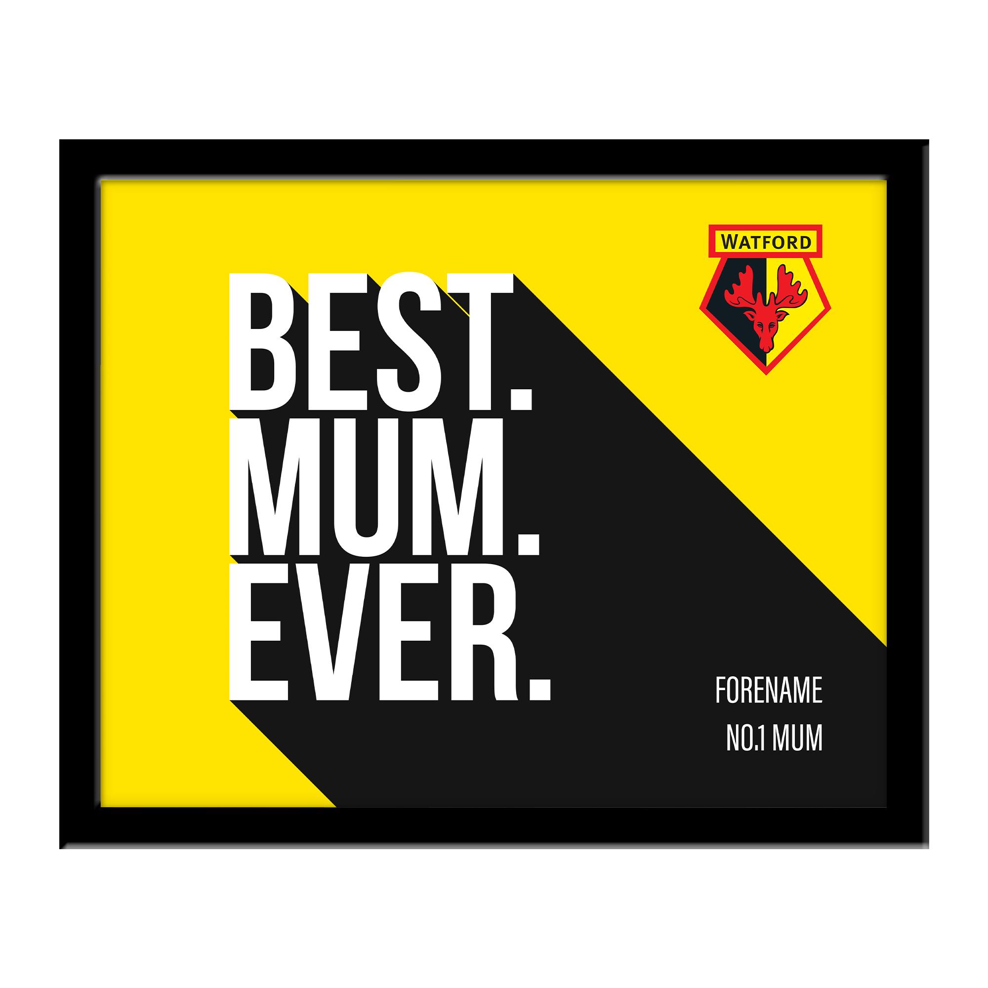 Watford FC Best Mum Ever 10 x 8 Photo Framed