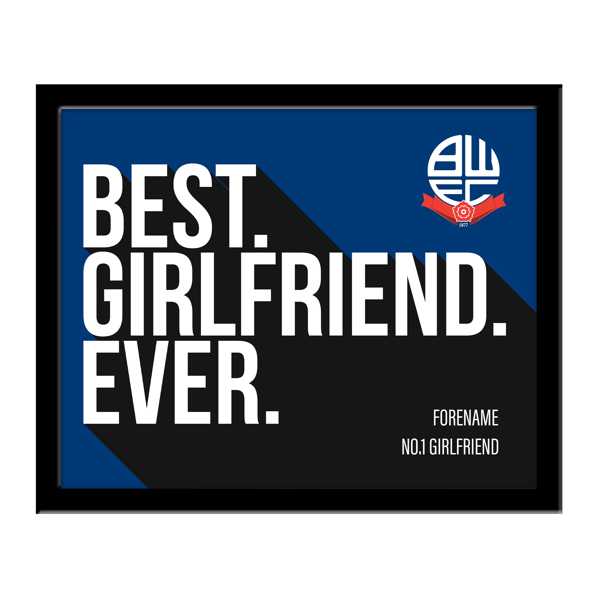 Bolton Wanderers Best Girlfriend Ever 10 x 8 Photo Framed