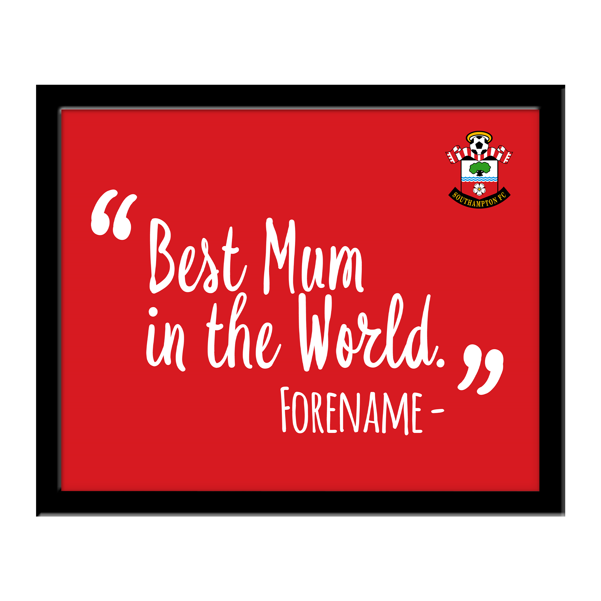 Southampton FC Best Mum In The World 10 x 8 Photo Framed