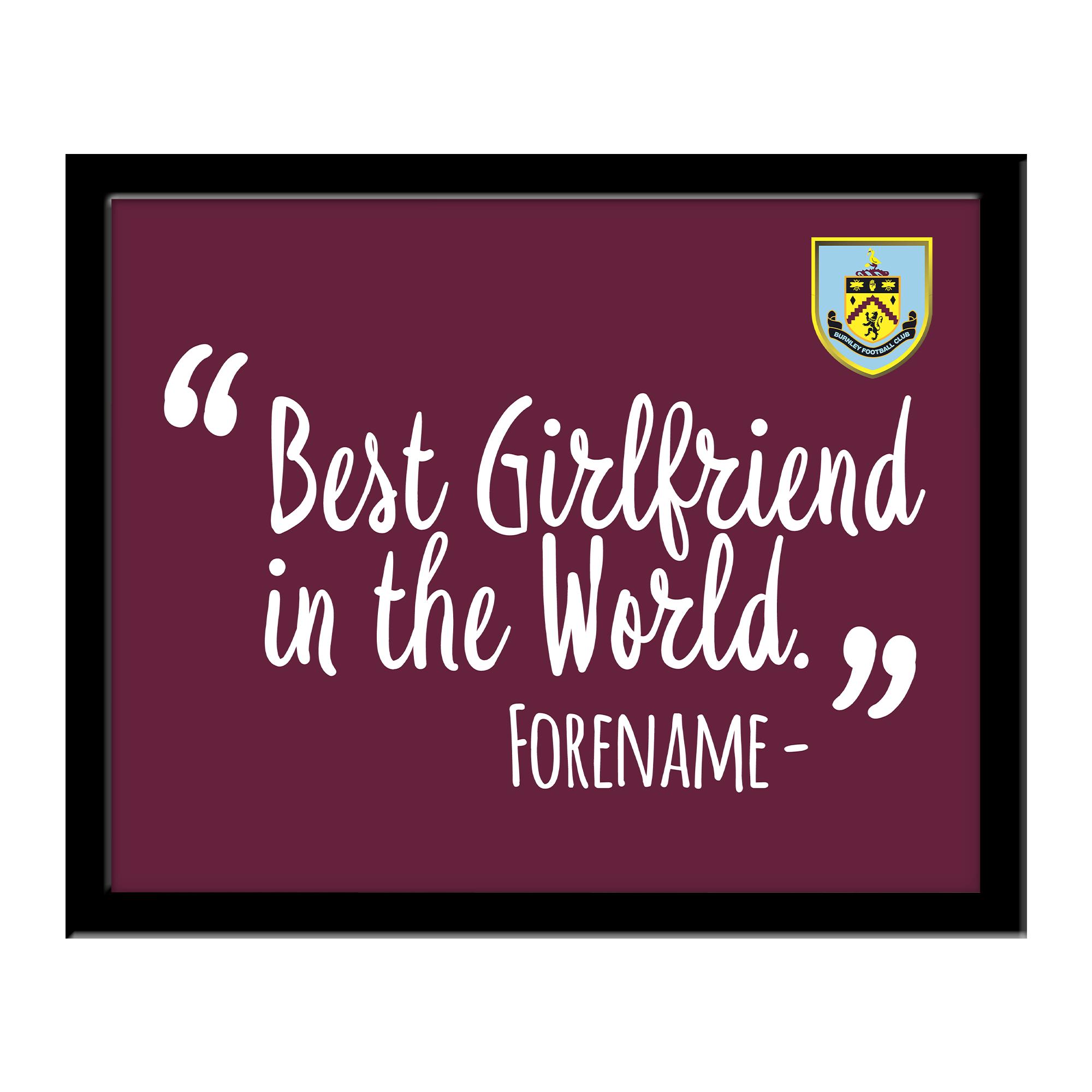 Burnley FC Best Girlfriend In The World 10 x 8 Photo Framed