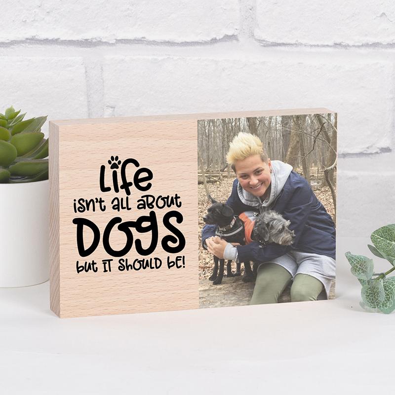 Personalised Dog Photo Block - Life isn't all..