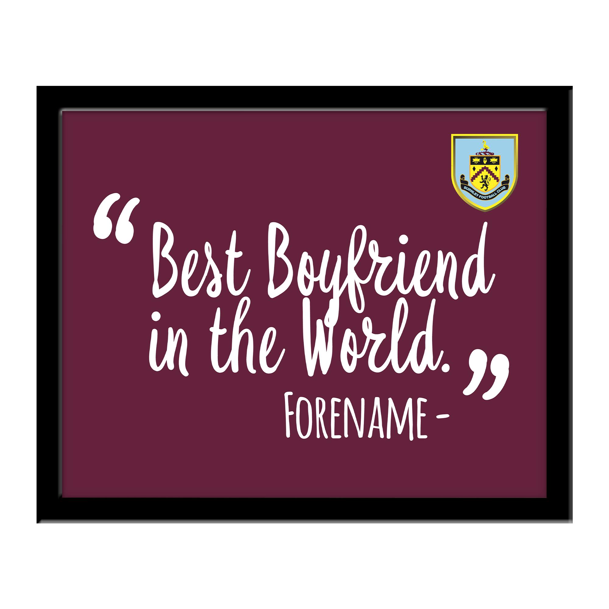 Burnley FC Best Boyfriend In The World 10 x 8 Photo Framed