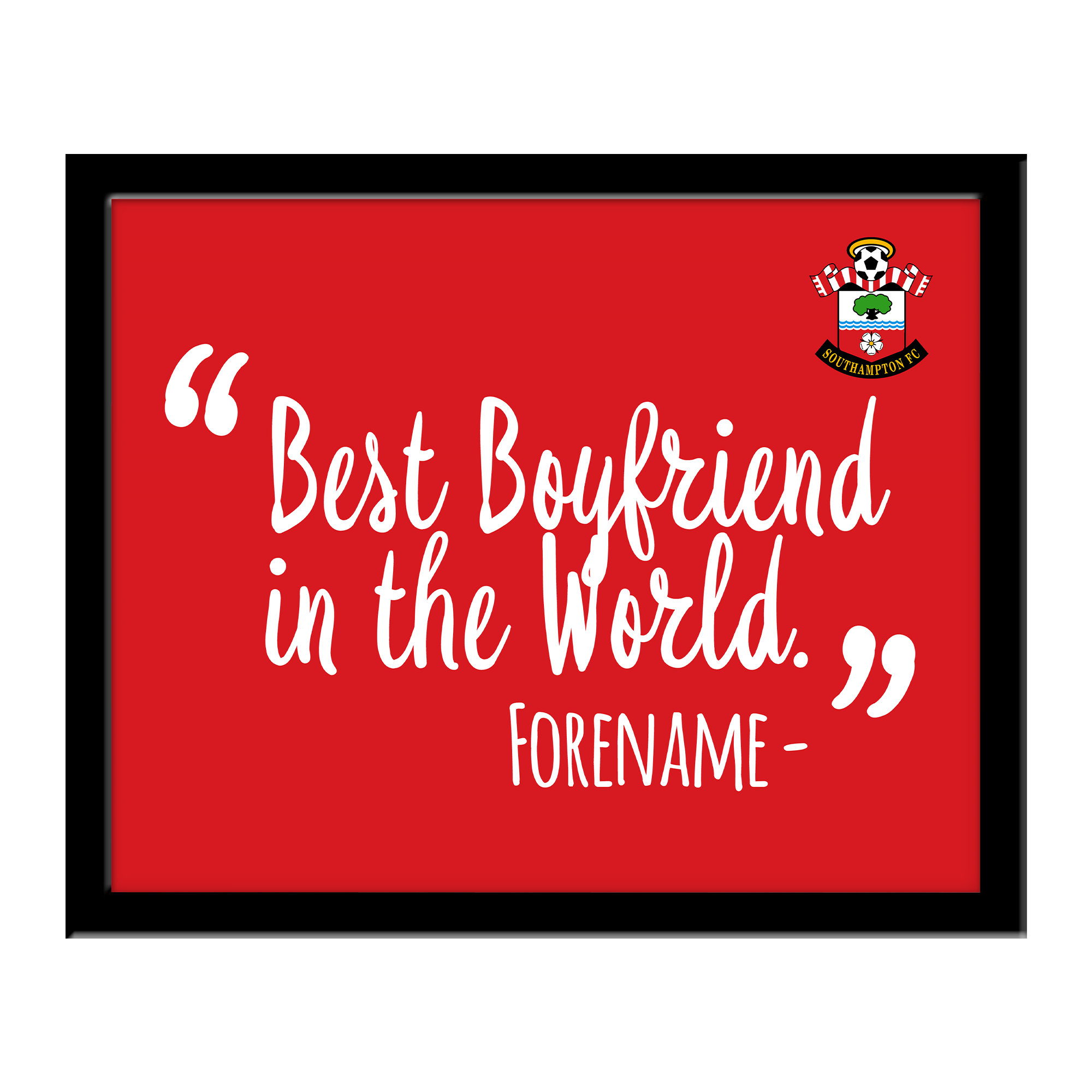 Southampton FC Best Boyfriend In The World 10 x 8 Photo Framed