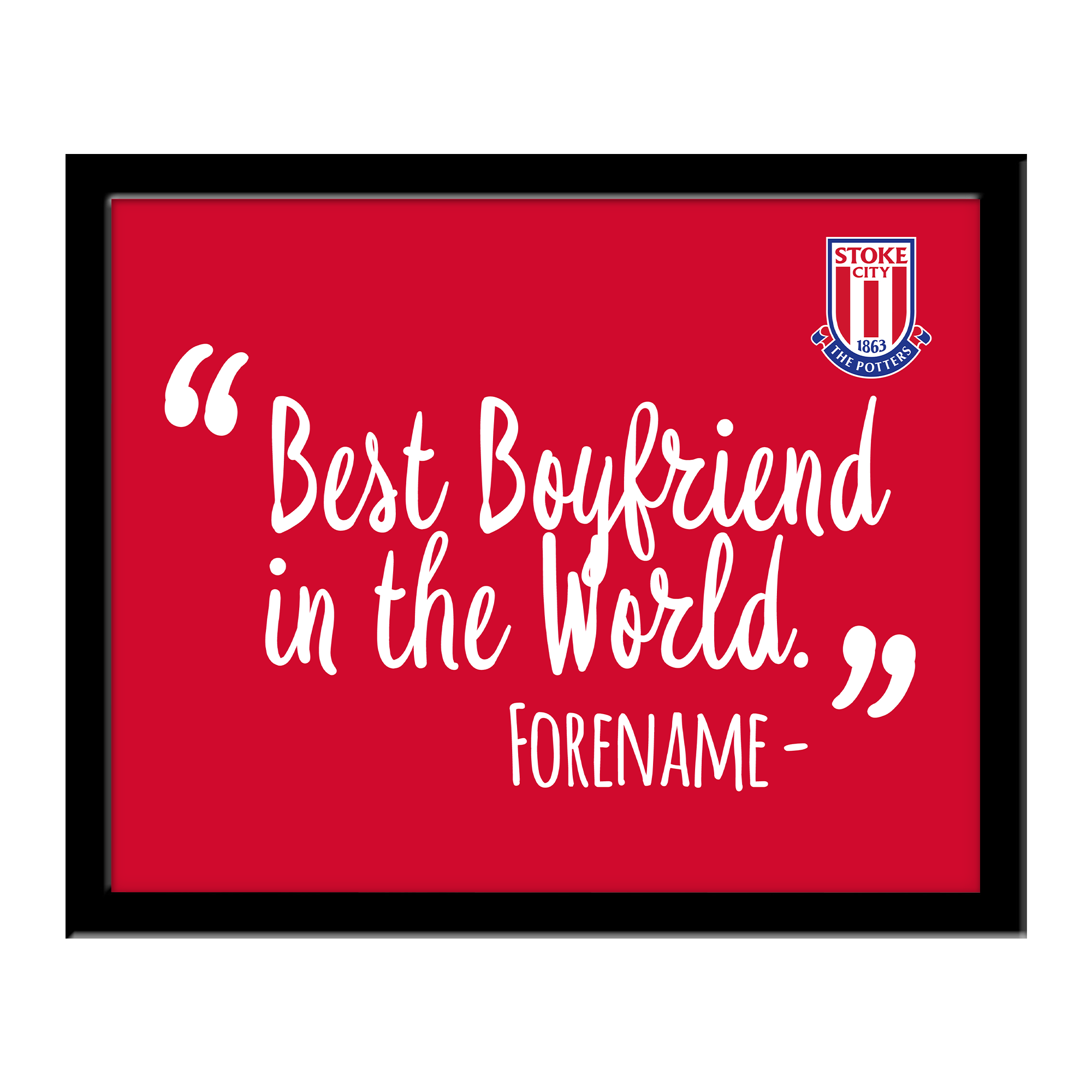 Stoke City FC Best Boyfriend In The World 10 x 8 Photo Framed