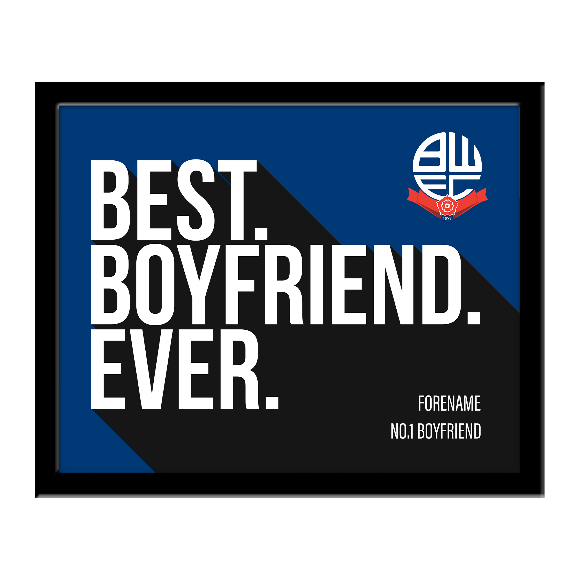 Bolton Wanderers Best Boyfriend Ever 10 x 8 Photo Framed