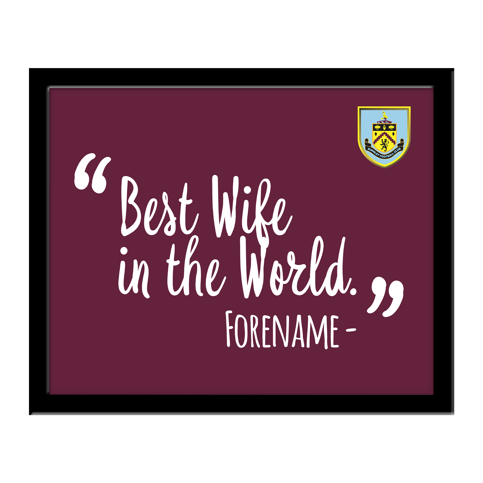 Burnley FC Best Wife In The World 10 x 8 Photo Framed