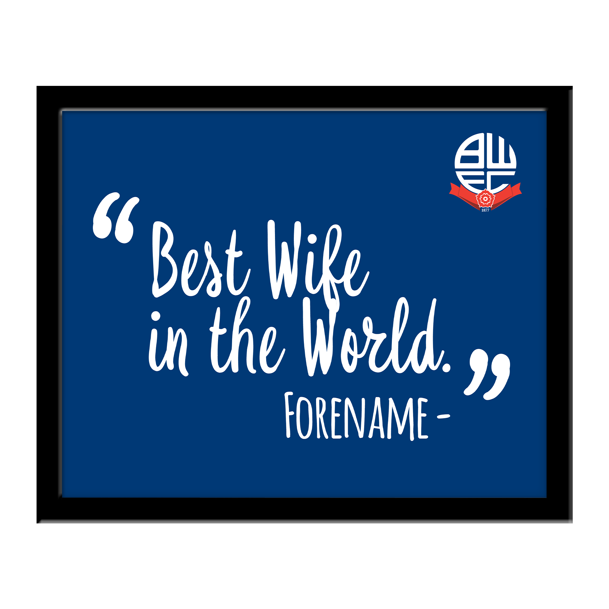 Bolton Wanderers Best Wife In The World 10 x 8 Photo Framed