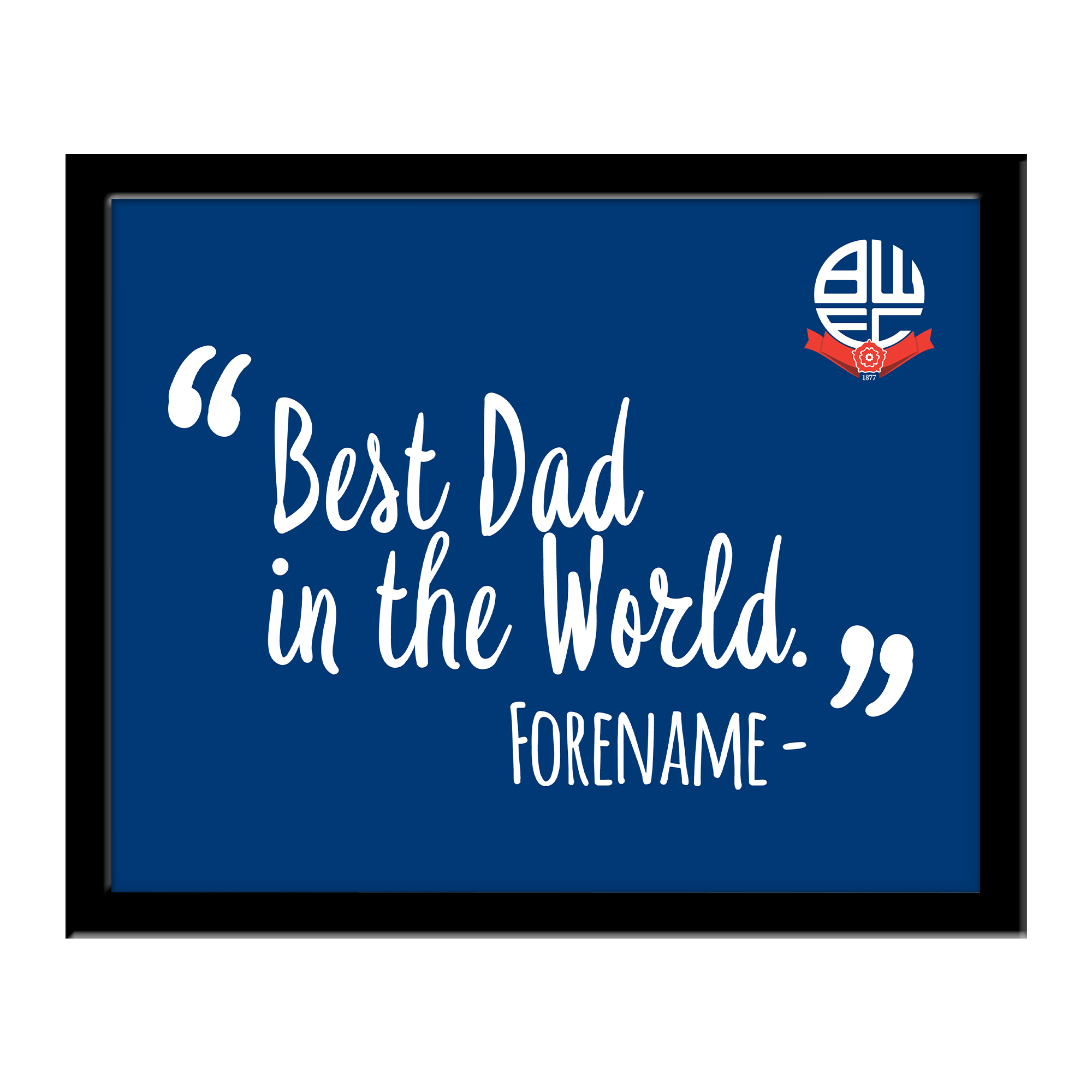 Bolton Wanderers Best Dad In The World 10 x 8 Photo Framed