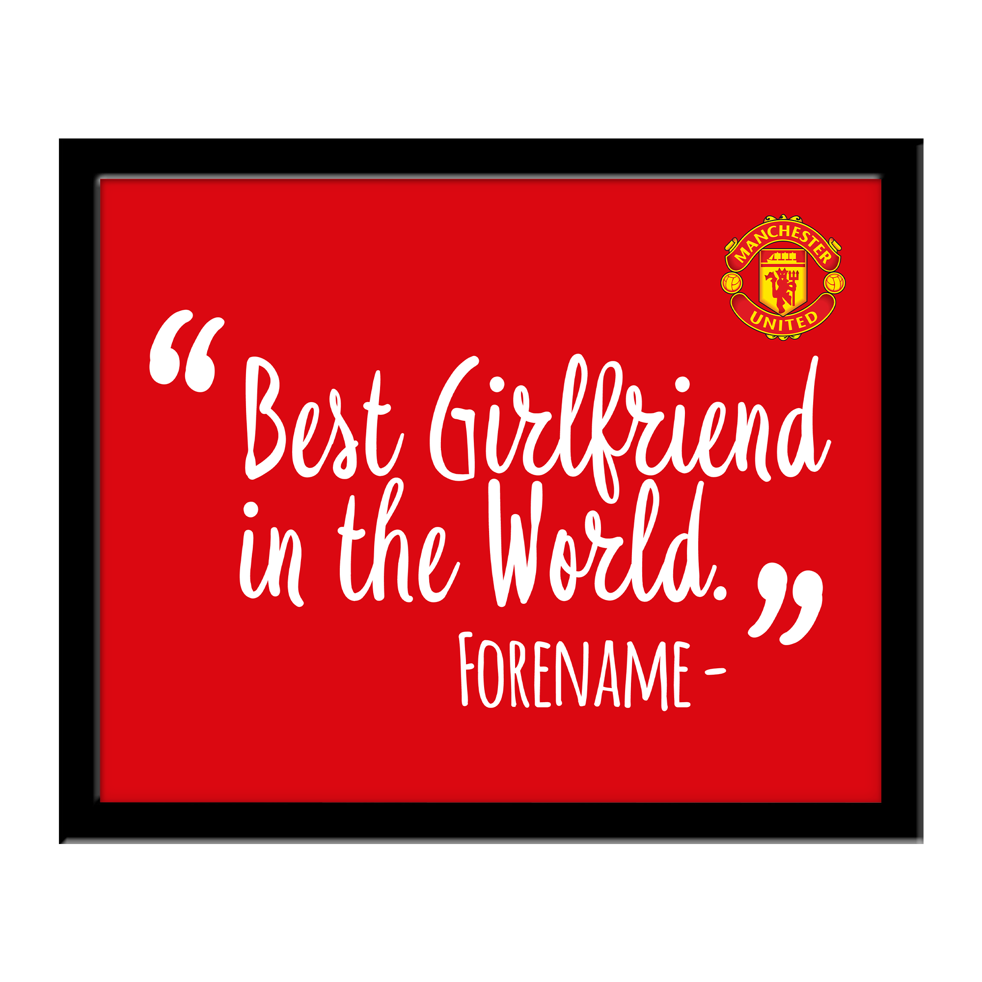 Manchester United FC Best Girlfriend In The World 10 x 8 Photo Framed
