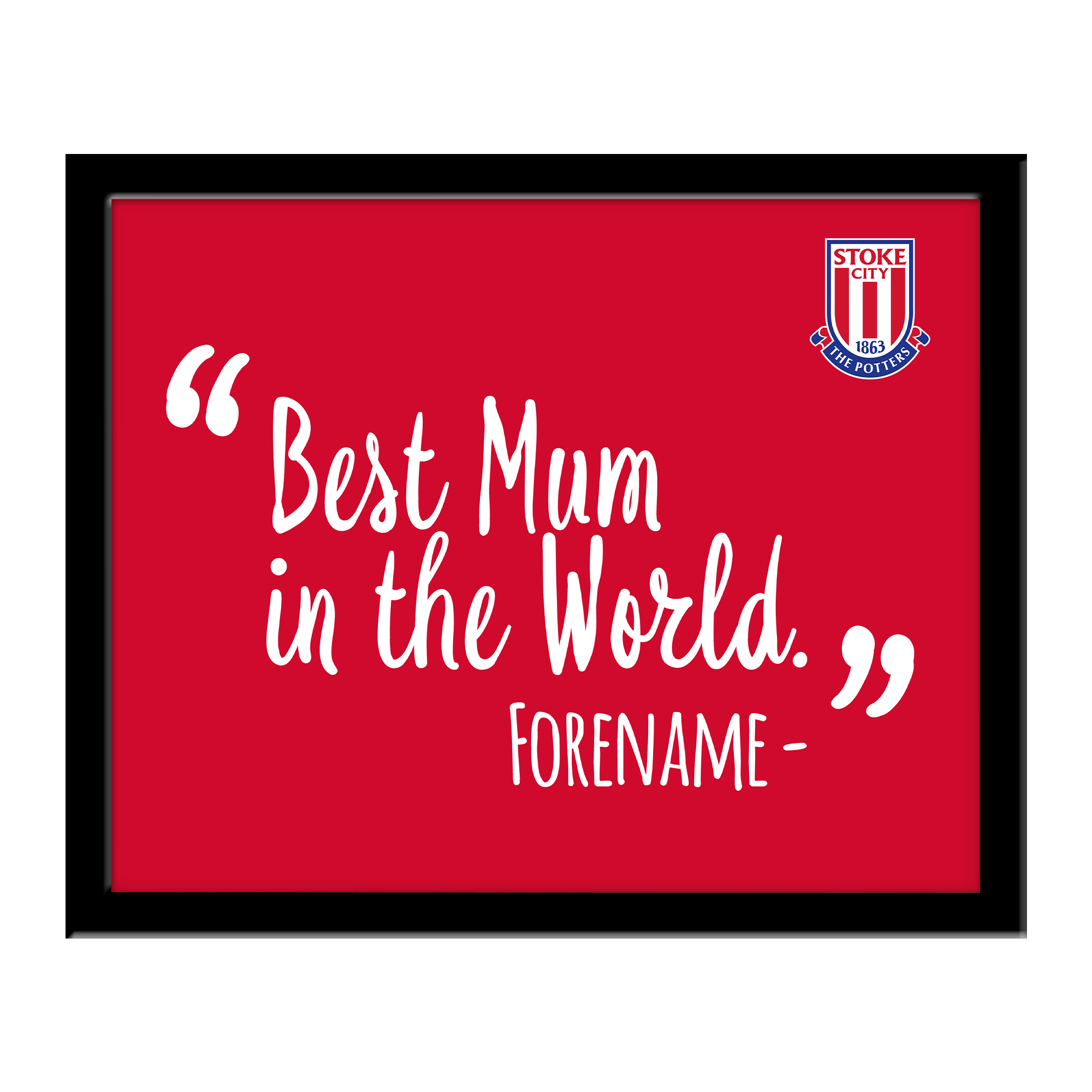 Stoke City FC Best Mum In The World 10 x 8 Photo Framed