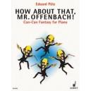 Puetz, Eduard - How about that, Mr. Offenbach!