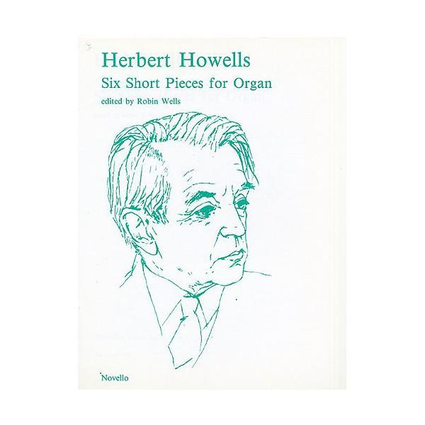Herbert Howells: Six Short Pieces For Organ - Howells, Herbert (Artist)
