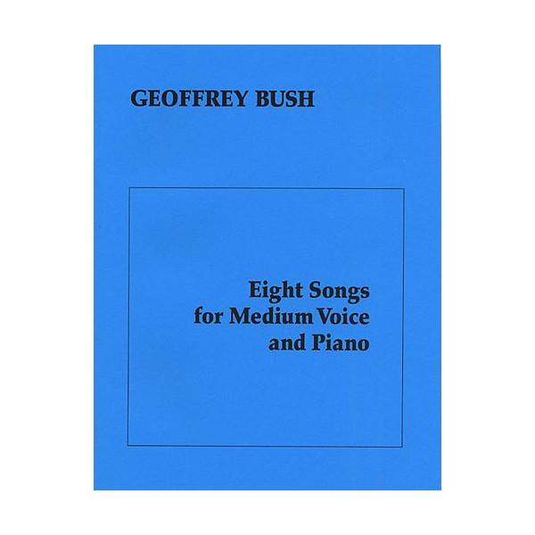 Bush, G Eight Songs For Medium Voice & Piano - Bush, Geoffrey (Artist)